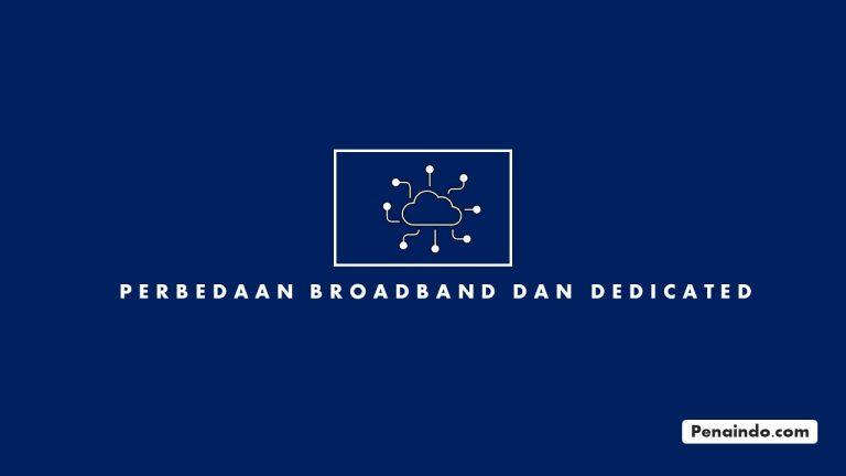 Perbedaan Broadband dan Dedicated